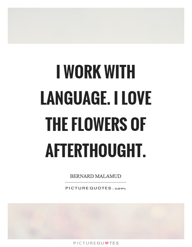 I work with language. I love the flowers of afterthought Picture Quote #1