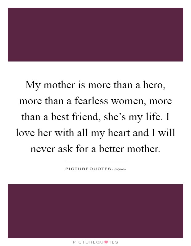 My Mother Is More Than A Hero More Than A Fearless Women More