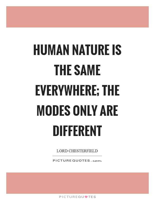 Human nature is the same everywhere; the modes only are different Picture Quote #1