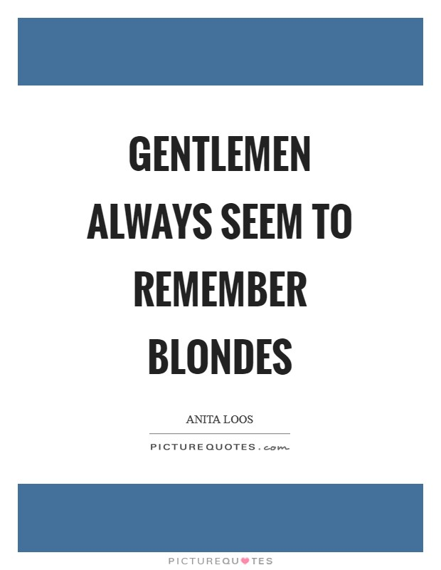 Gentlemen always seem to remember blondes Picture Quote #1