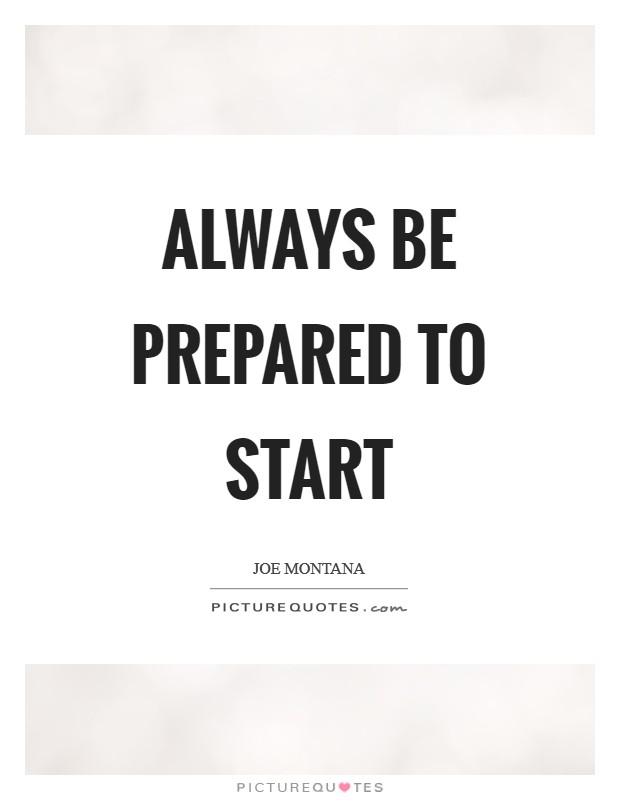 Always be prepared to start Picture Quote #1