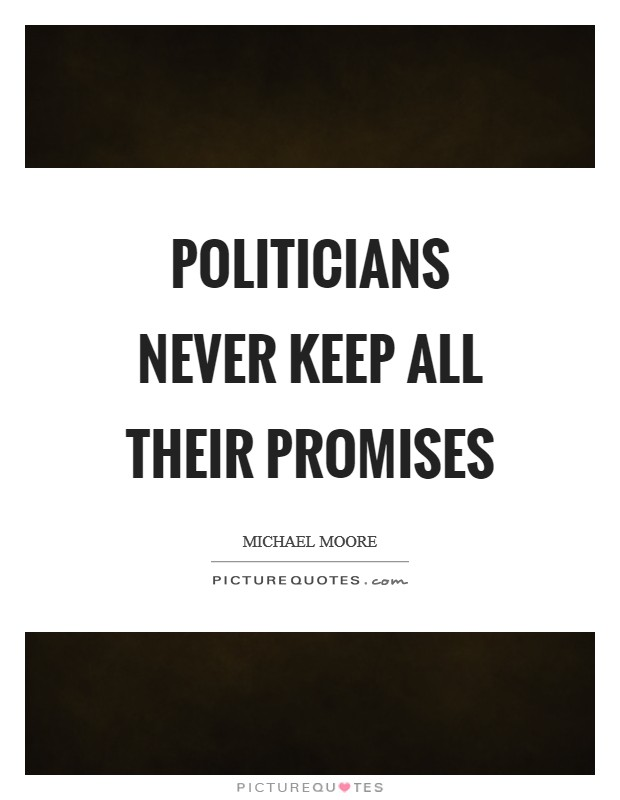 Politicians never keep all their promises Picture Quote #1