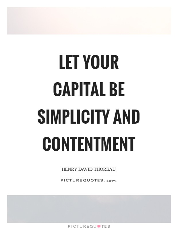 Let your capital be simplicity and contentment Picture Quote #1