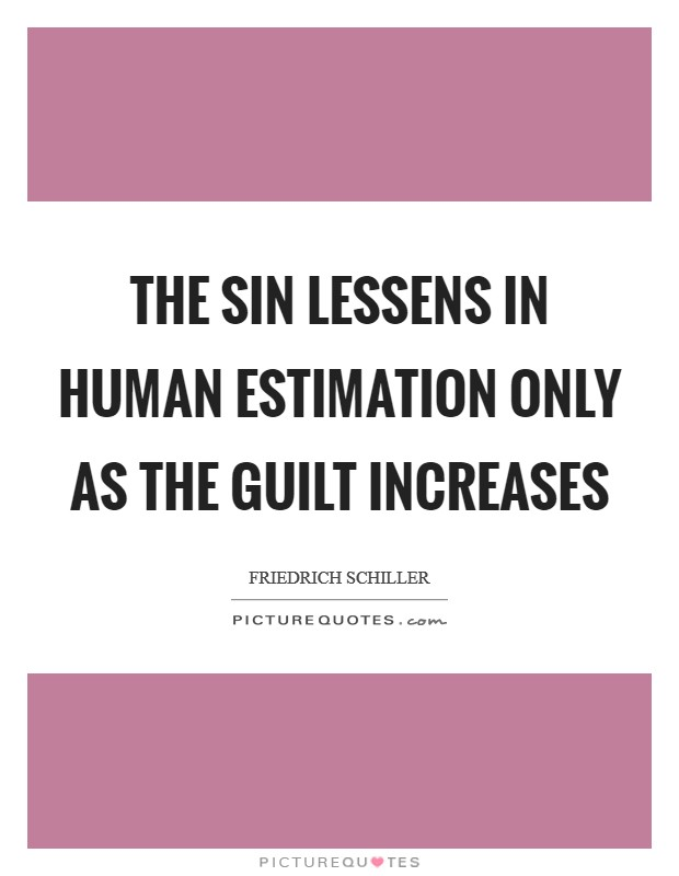 The sin lessens in human estimation only as the guilt increases Picture Quote #1
