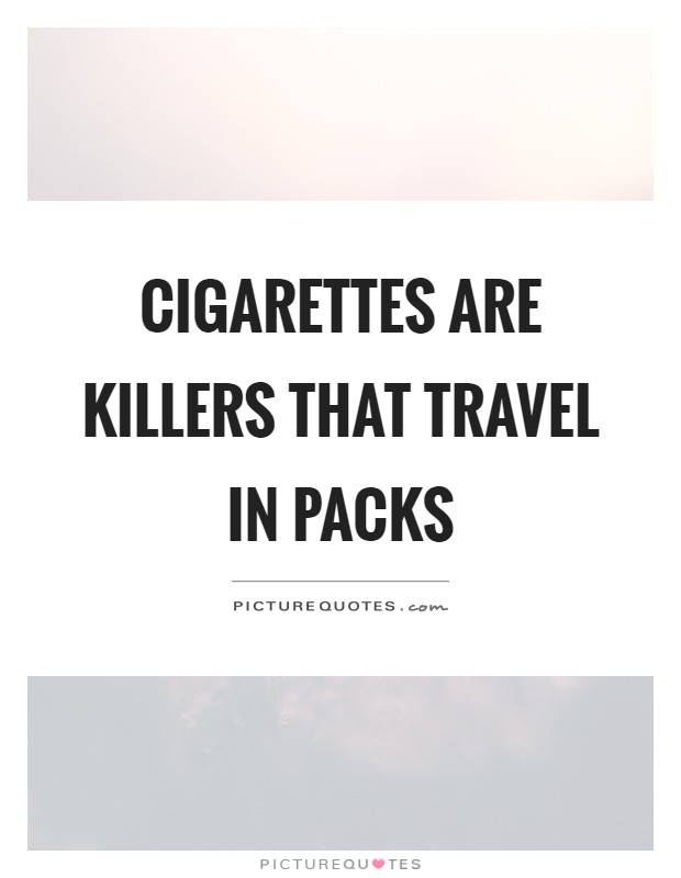 Cigarettes are killers that travel in packs Picture Quote #1