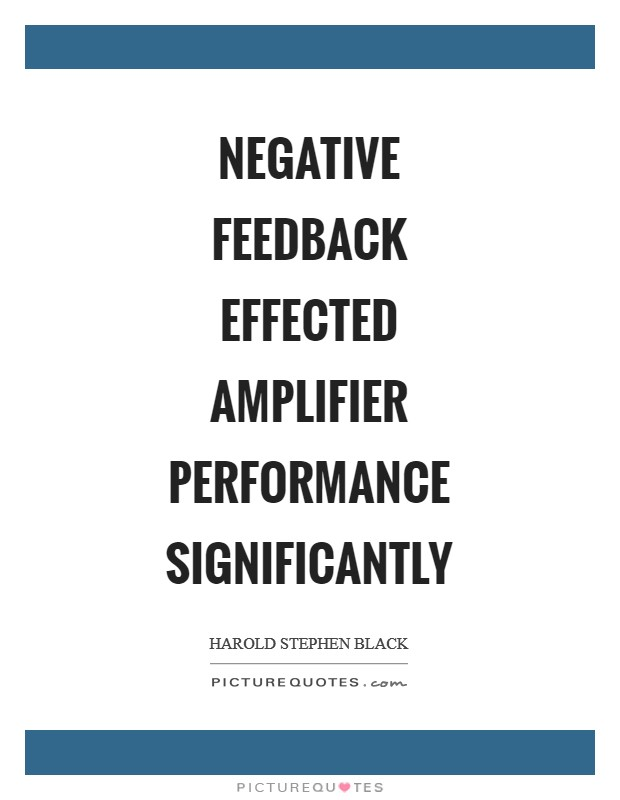 Negative feedback effected amplifier performance significantly Picture Quote #1