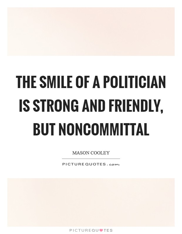 The smile of a politician is strong and friendly, but noncommittal Picture Quote #1