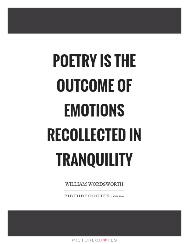Poetry is the outcome of emotions recollected in tranquility Picture Quote #1