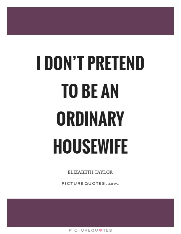 I don't pretend to be an ordinary housewife Picture Quote #1