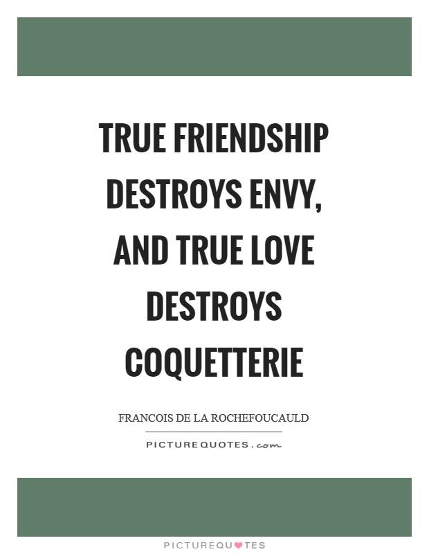 True friendship destroys envy, and true love destroys coquetterie Picture Quote #1