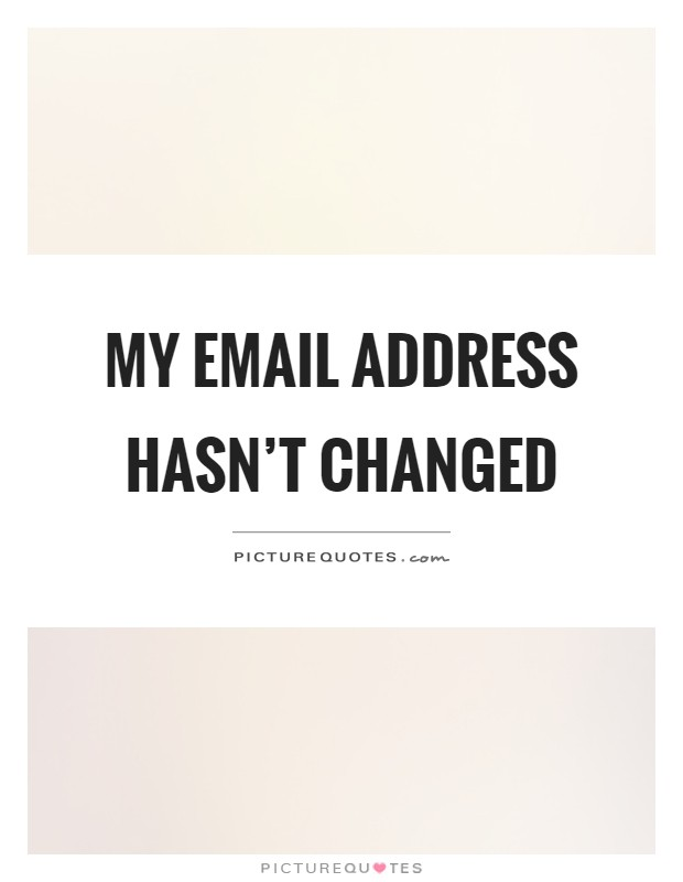 My email address hasn't changed Picture Quote #1