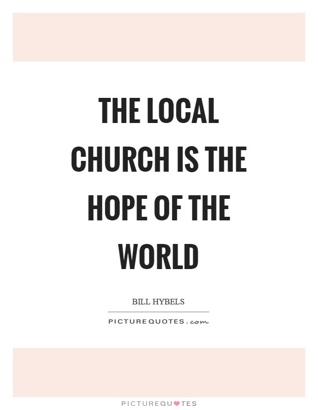The local church is the hope of the world Picture Quote #1