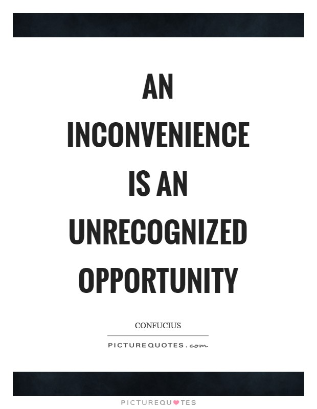 An inconvenience is an unrecognized opportunity Picture Quote #1