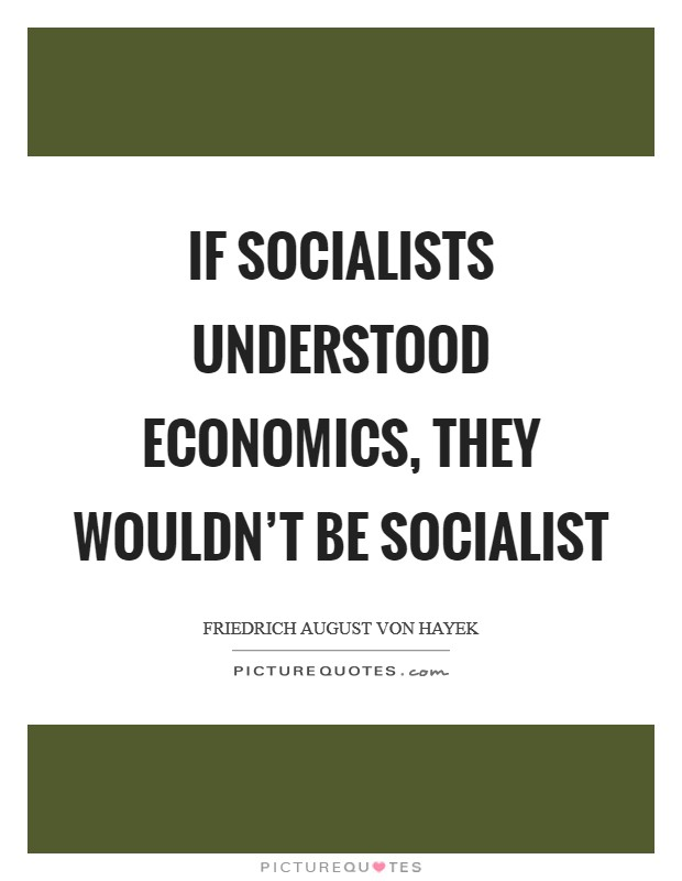 If socialists understood economics, they wouldn't be socialist Picture Quote #1