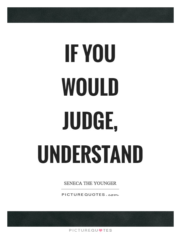 If you would judge, understand Picture Quote #1