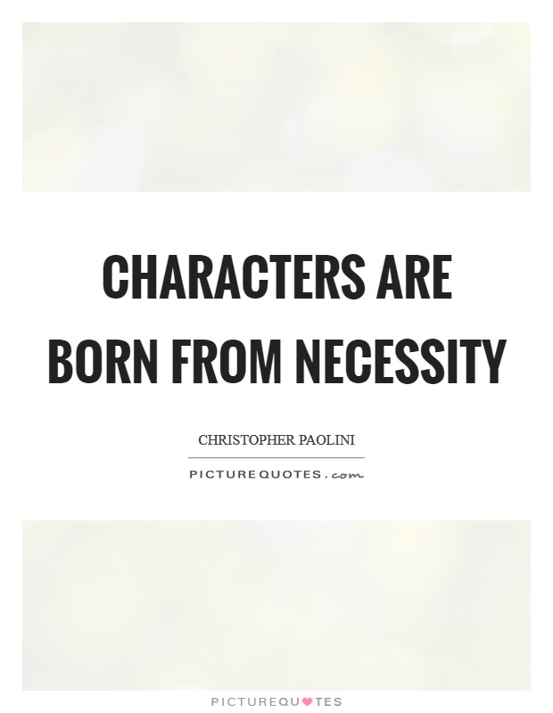 Characters are born from necessity Picture Quote #1