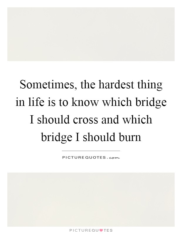 Sometimes The Hardest Things In Life Quotes: Sometimes, The Hardest Thing In Life Is To Know Which