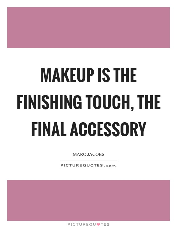 Makeup is the finishing touch, the final accessory Picture Quote #1