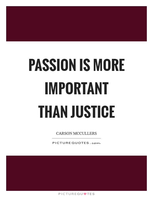 Passion is more important than justice Picture Quote #1