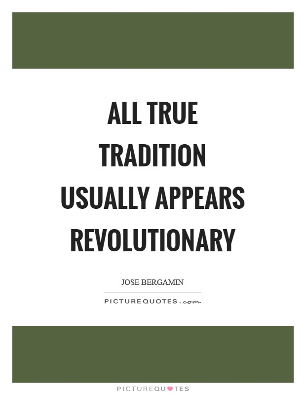All true tradition usually appears revolutionary Picture Quote #1