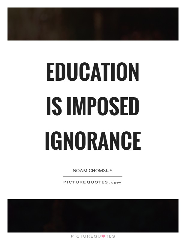 Education is imposed ignorance Picture Quote #1