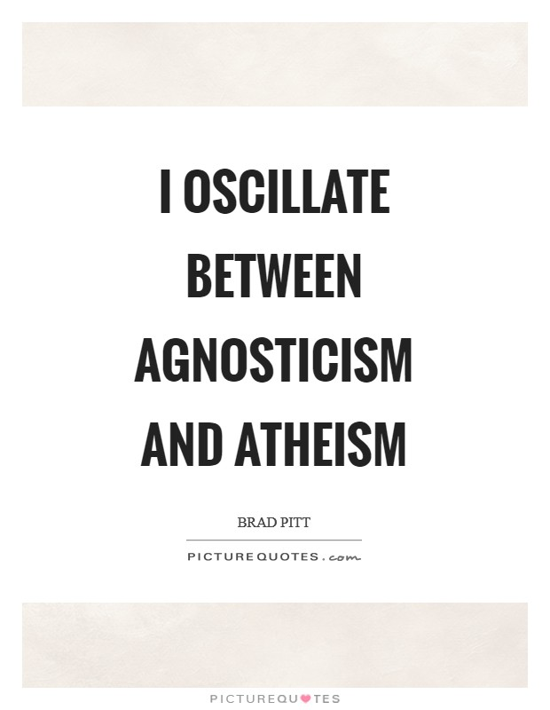 I oscillate between agnosticism and atheism Picture Quote #1