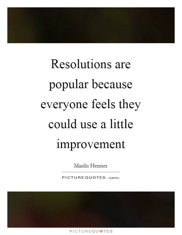Resolutions are popular because everyone feels they could use a little improvement Picture Quote #1
