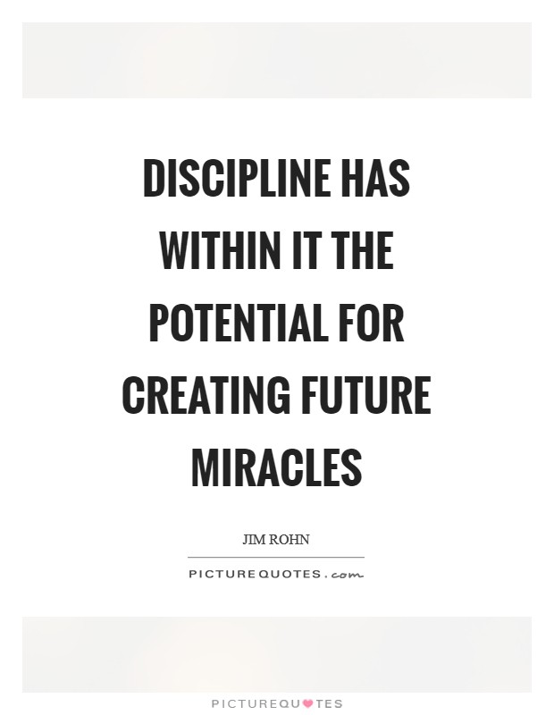 Discipline has within it the potential for creating future miracles Picture Quote #1