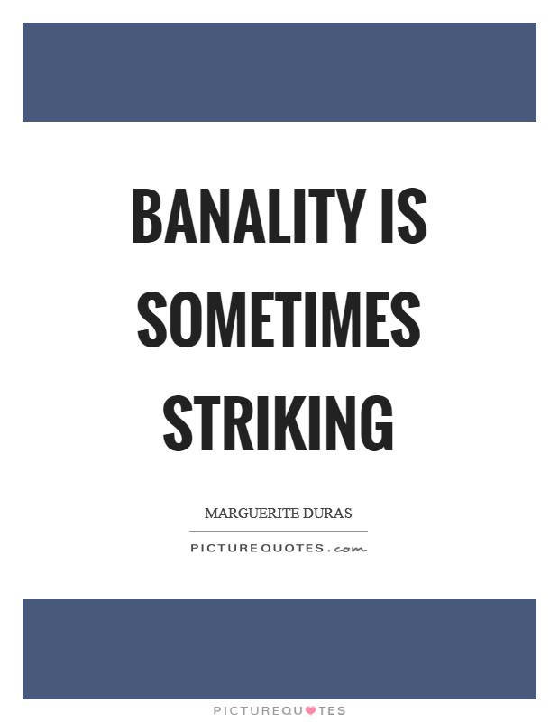 Banality is sometimes striking Picture Quote #1