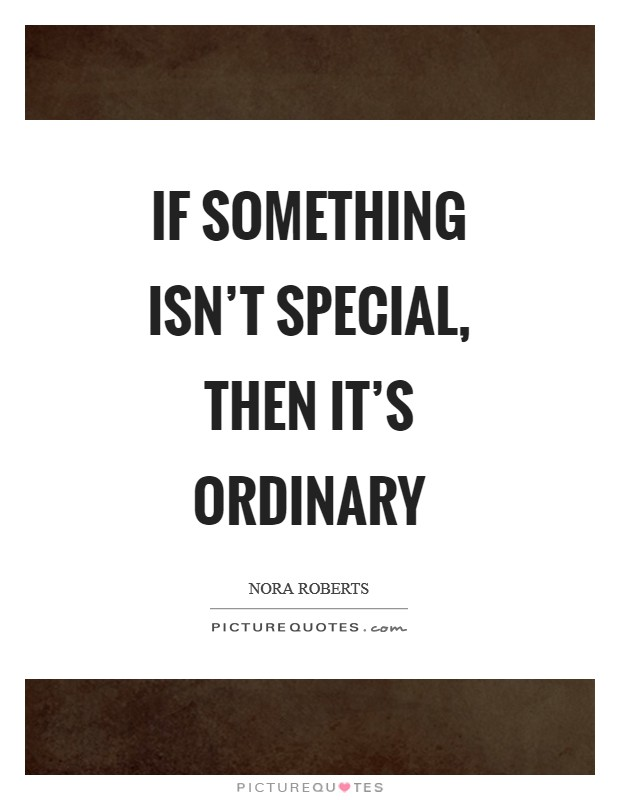 If something isn't special, then it's ordinary Picture Quote #1