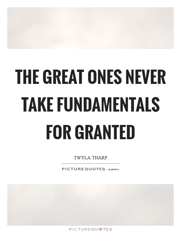The great ones never take fundamentals for granted Picture Quote #1