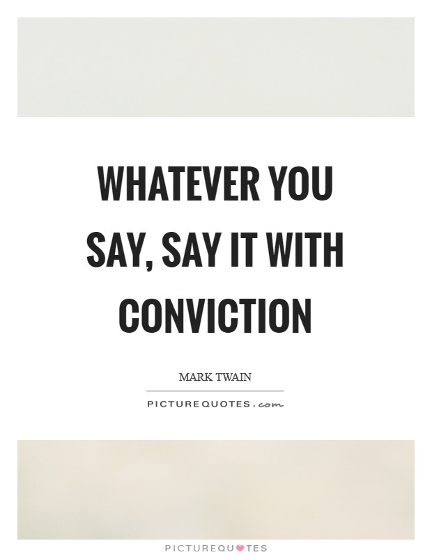 Whatever you say, say it with conviction Picture Quote #1