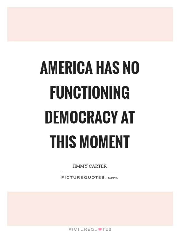 America has no functioning democracy at this moment Picture Quote #1