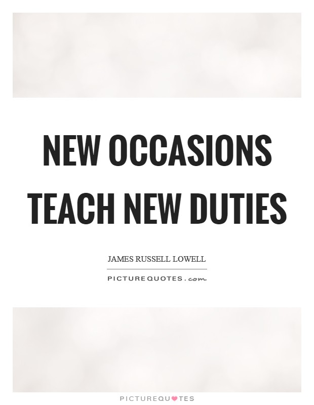 New occasions teach new duties Picture Quote #1