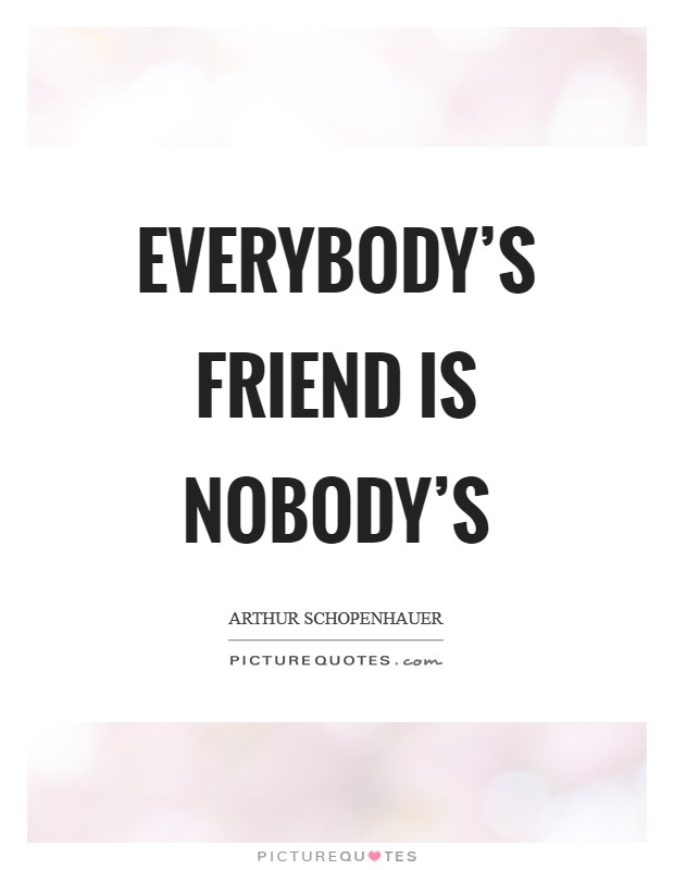 Everybody's friend is nobody's Picture Quote #1