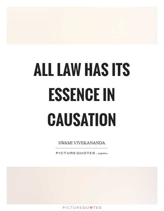 All law has its essence in causation Picture Quote #1
