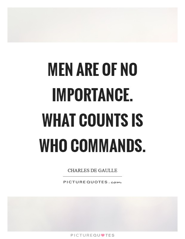 Men are of no importance. What counts is who commands Picture Quote #1