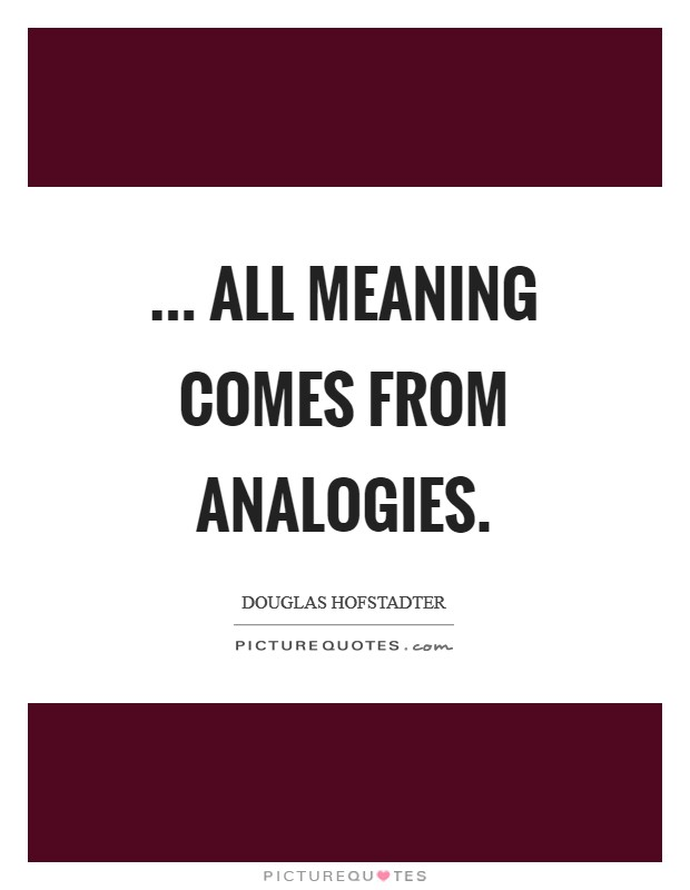... all meaning comes from analogies Picture Quote #1