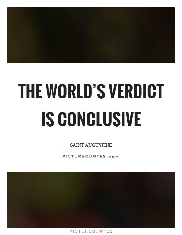 The world's verdict is conclusive Picture Quote #1