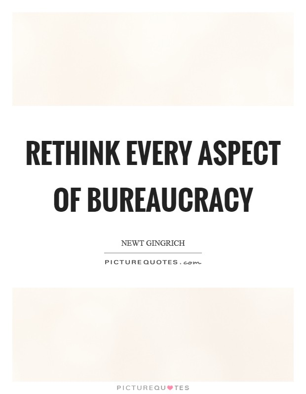 Rethink every aspect of bureaucracy Picture Quote #1