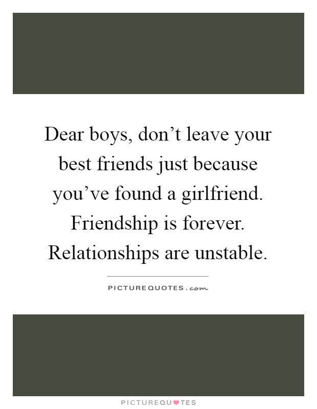 Dear boys, don\'t leave your best friends just because you\'ve ...