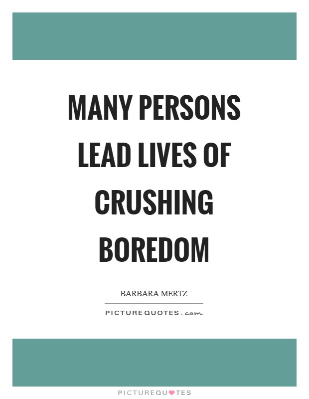 Many persons lead lives of crushing boredom Picture Quote #1