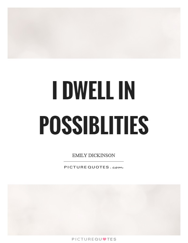 I dwell in possiblities Picture Quote #1