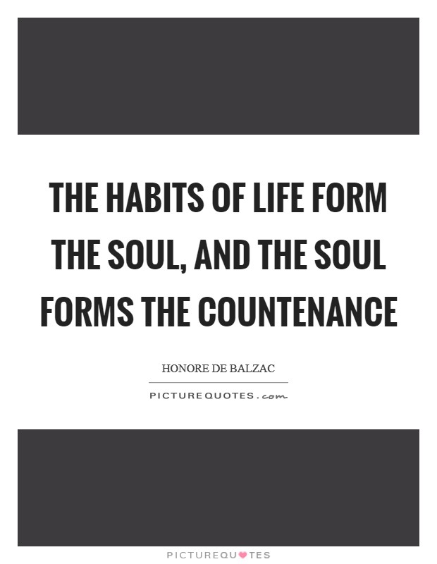 The habits of life form the soul, and the soul forms the countenance Picture Quote #1