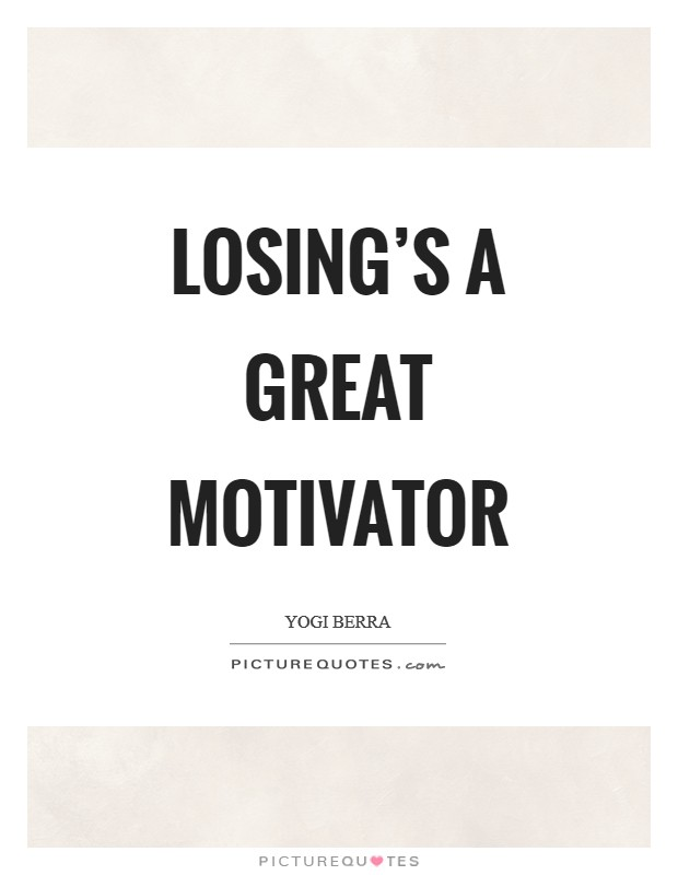 Losing's a great motivator Picture Quote #1