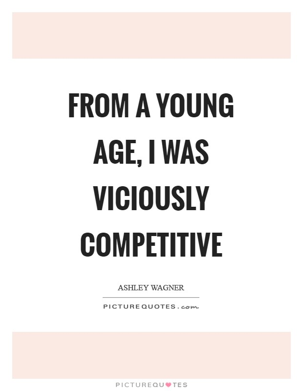 From a young age, I was viciously competitive Picture Quote #1