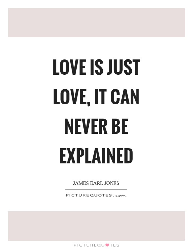 Love is just love, it can never be explained Picture Quote #1