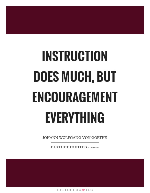 Instruction does much, but encouragement everything Picture Quote #1