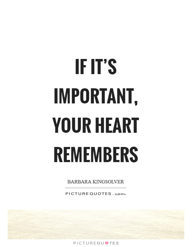 If it's important, your heart remembers Picture Quote #1