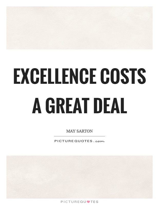 Excellence costs a great deal Picture Quote #1